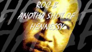 ROC-B ANOTHA SHOT OF HENNESSY