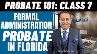 Probate 101 Class 7 – Formal Administration Probate in Florida