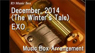 December, 2014 (The Winter's Tale)/EXO [Music Box]