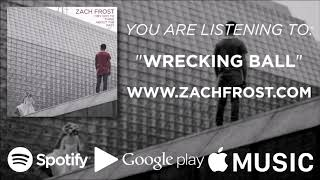 (3 of 5) Zach Frost - Wrecking Ball (Official Audio)