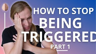 Triggers: How to Stop Being Triggered: PTSD and Trauma Recovery #1