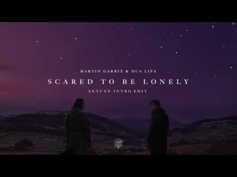 Martin Garrix & Dua Lipa - Scared To Be Lonely (ANTUAN Intro Edit)