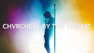 CHVRCHES - BY THE THROAT