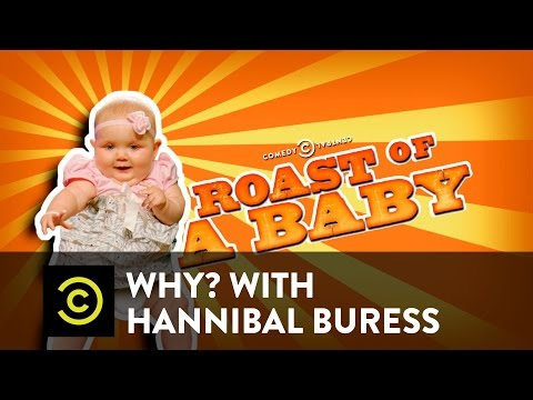 Why? with Hannibal Buress - The Comedy Central Roast of a Baby