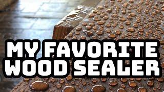 My FAVORITE Wood Sealer 🎖🎖🎖