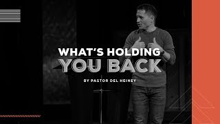 What's Holding You Back? | Pastor Del Heiney