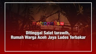 Ditinggal Salat tarawih, Rumah Warga Aceh Jaya Ludes Terbakar
