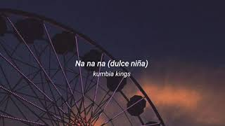 Kumbia kings - Na na na (dulce niña) (letra)