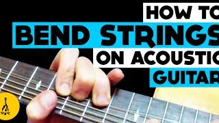 How To Bend Strings On Acoustic Guitar Properly! String Bending On Acoustic Guitar