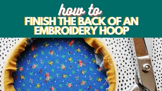 How To Finish The Back Of An Embroidery Hoop
