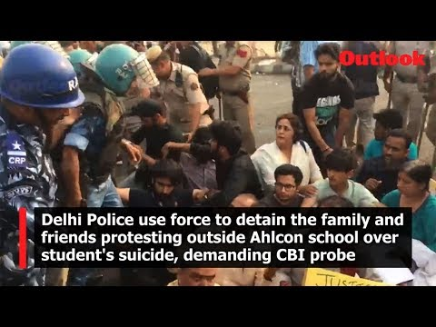 Delhi police use force to detain the family and friends protesting outside Ahlcon school over student\s suicide, demanding CBI probe