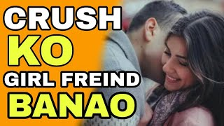 How To Make Your Crush Your Gf   Hindi   Step By Step Ways To Impress Your Crush