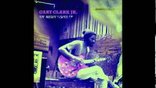 Gary Clark Jr.- Things are changin