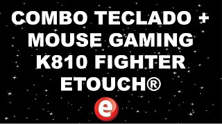 COMBO TECLADO+MOUSE GAMING K810 FIGHTER ETOUCH®