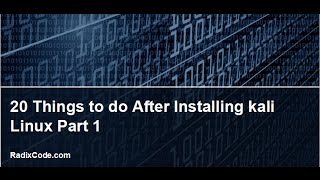 Kali Linux Tutorial # 4 - 20 Things to do after installing Kali Linux Part 1