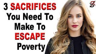 The 3 SACRIFICES You Need To Make to Escape Poverty