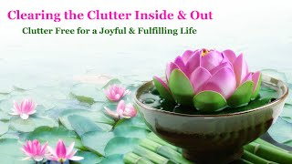 Clearing The Clutter Inside & Out  Letting Go  A Unique Way To Manifest