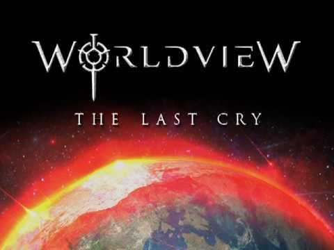 Worldview  - The Last Cry