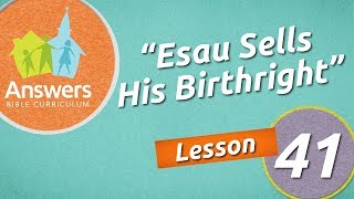 Esau Sells His Birthright   Answers Bible Curriculum: Lesson 41