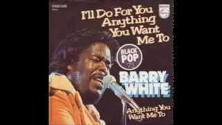 I'll Do For You Anything You Want Me To - BARRY WHITE