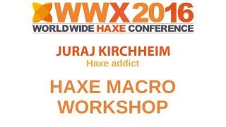Haxe macro Workshop part1 with Juraj Kirchheim at WWX201