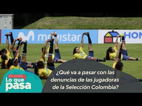 ¿Que va a pasar con las denuncias de las jugadoras de la Seleccion Colombia?