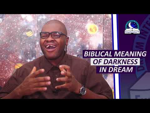 BIBLICAL MEANING OF DARKNESS IN THE DREAM - Evangelist Joshua Orekhie