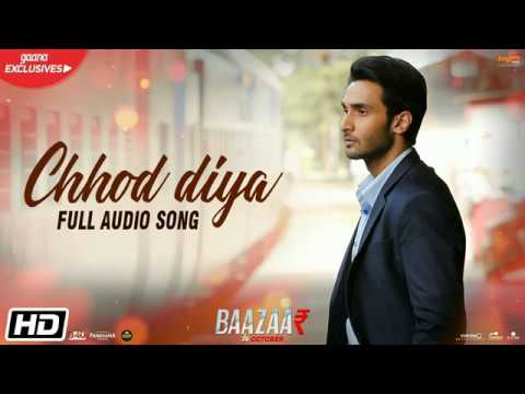 #ArijitSingh #ChhodDiya Chhod Diya - full lyrical audio song  / Arijit Singh / BAAZAA₹ movie