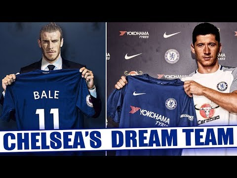Chelsea DREAM Team Lineup 2018-19 With Potential TRANSFERS Ft Bale Lewandowski Higuain Asensio