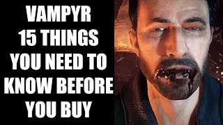 Vampyr - 15 Things You ABSOLUTELY Need To Know Before You Buy