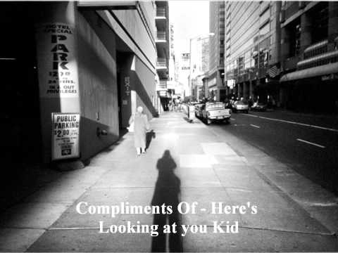 Compliments Of - Here's Looking at you Kid (c)