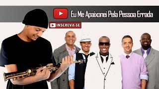 ExaltaSamba - Eu Me Apaixonei Pela Pessoa Errada (Saxofone Cover)
