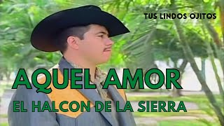 Aquel Amor - Fabian Ortega Piñón - Halcón de la Sierra  (Video)