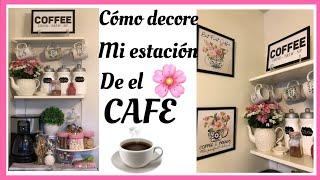 MI ESTACION DE CAFÉ/DECORANDO MI COFFEE BAR/IDEAS PARA DECORAR TU ESTACIÓN DE EL CAFÉ