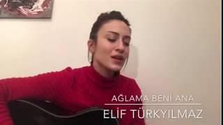 Elif Türkyılmaz - Ağlama Beni Ana