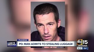 Police say a man has admitted to stealing luggage from Sky Harbor, and he