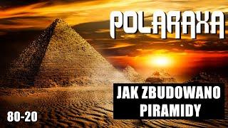 Polaraxa 80-20: Jak zbudowano piramidy