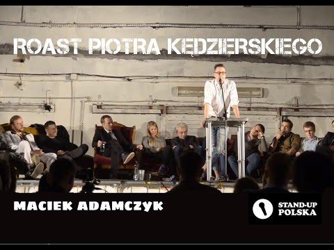 Maciek Adamczyk - Roast Piotra Kędzierskiego