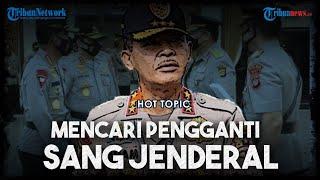 HOT TOPIC: Mencari Pengganti sang Jenderal Idham Azis, Nama-nama Kandidat Terkuat Mulai Muncul