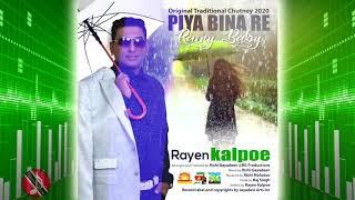 Rayen Kalpoe - Piya Bina Re [Original Traditional Chutney] 2k20