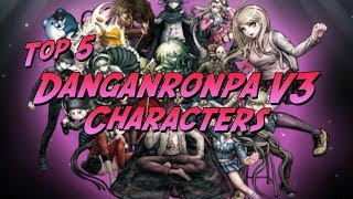 My Top 5 Danganronpa V3 Characters!