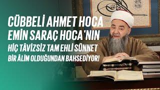 Cübbeli Ahmet Hoca, Emin Saraç Hoca'nın Hiç Tâvizsiz Tam Ehli Sünnet Bir Âlim Olduğundan Bahsediyor!
