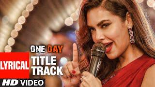 Lyrical: One Day (Title Track) | Anupam Kher, Esha Gupta