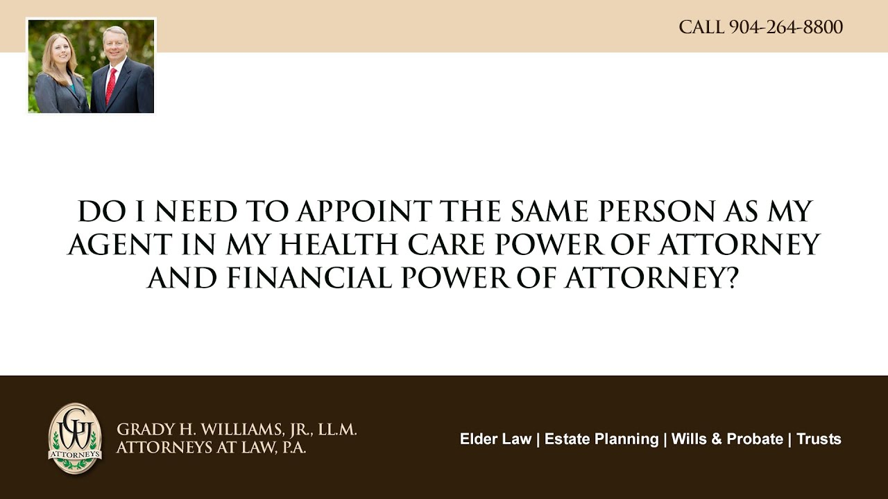 Video - Do I need to appoint the same person as my agent in my health care power of attorney and financial power of attorney?