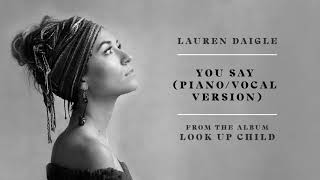 Lauren Daigle   You Say (PianoVocal Version) (Audio)