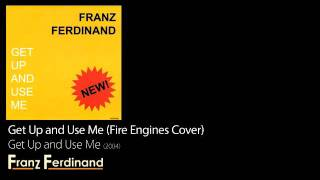 Get Up and Use Me (Fire Engines Cover) - Get Up and Use Me [2004] - Franz Ferdinand