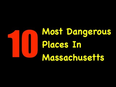 Video The 10 Most Dangerous Places In Massachusetts