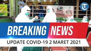 BREAKING NEWS: Update Covid-19 di Indonesia 2 Maret 2021: Tambah 5.712 Kasus Baru, Sembuh 8.948