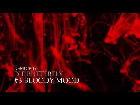Die Butterfly - Die Butterfly - Bloody Mood (Demo 2019)