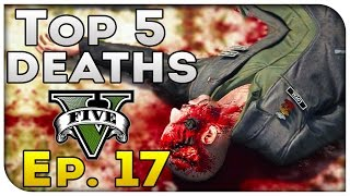 Top 5 Deaths of the Week in GTA 5! (Episode #17) [GTA V Funny & Awesome Deaths]